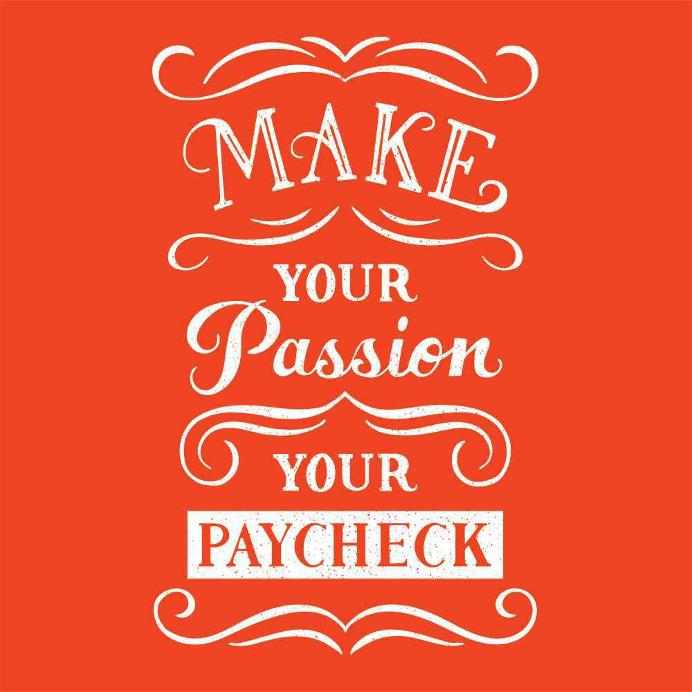 Make your passion your paycheck!