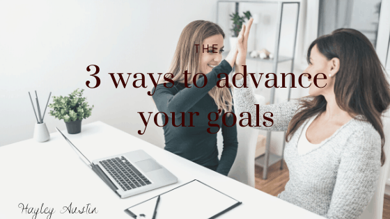 3 ways to advance your goals